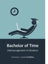 Tim Reichel Bachelor of Time - Zeitmanagement im Studium