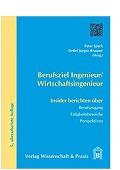 Berufsziel Ingenieur/Wirtschaftsingenieur: Insider berichten über Berufszugang, Tätigkeitsbereiche, Perspektiven Peter Speck Detlef J. Brauner