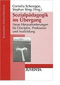 Sozialpädagogik im Übergang Neue Herausforderungen für Disziplin Profession und Ausbildung Cornelia Schweppe Stephan Sting
